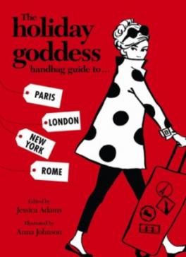 HOLIDAY GODDESS HANDBAG GUIDE TO PARIS, LONDON, NEW YORK AND ROME, THE