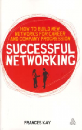 SUCCESSFUL NETWORKING: HOW TO BUILD NEW NETWORKS FOR CAREER OR COMPANY PROGRESSION