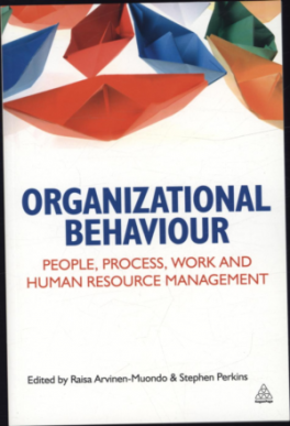 ORGANIZATIONAL BEHAVIOUR: PEOPLE, PROCESS, WORK AND HUMAN RESOURCE MANAGEMENT