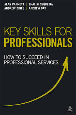 KEY SKILLS FOR PROFESSTIONALS: HOW TO SUCCEED IN PROFESSIONAL SERVICES (1ED)