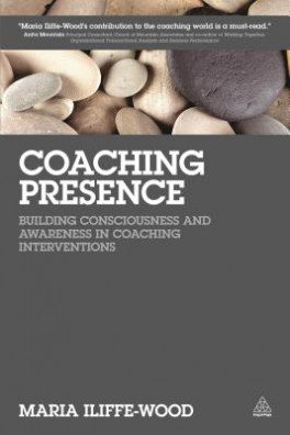 COACHING PRESENCE: BUILDING CONSCIOUSNESS AND AWARENESS IN COACHING INTERVENTIONS (1ED)