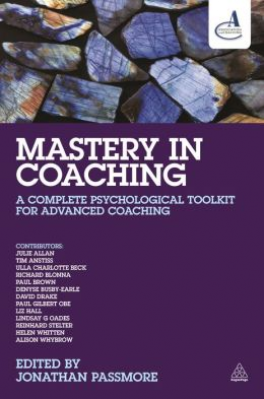 MASTERY IN COACHING: A COMPLETE PSYCHOLOGICAL TOOLKIT FOR ADVANCED COACHING (1ED)