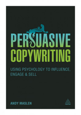 PERSUASIVE COPYWRITING: USING PSYCHOLOGY TO ENGAGE, INFLUENCE AND SELL (1ED)