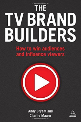 TV BRAND BUILDERS, THE: HOW TO WIN AUDIENCES AND INFLUENCE VIEWERS (1ED)