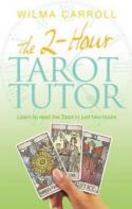 2-HOUR TAROT TUTOR, THE: LEARN TO READ THE TAROT IN JUST TWO HOURS