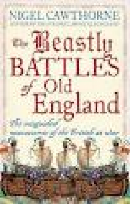 BEASTLY BATTLES OF OLD ENGLAND: THE MISGULDED MANOEUVRES OF THE BRITISH AT WAR