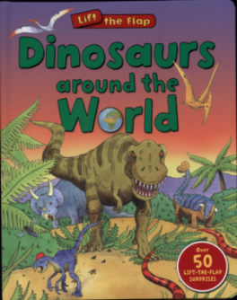 LIFT THE FLAP: DINOSAURS AROUND THE WORLD