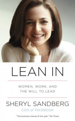 LEAN IN WOMAN, WORK AND THE WILL TO LEAD