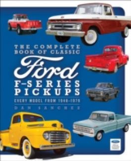 COMPLETE BOOK OF CLASSIC FORD F-SERIES PICKUPS