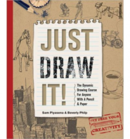 JUST DRAW IT!: THE DYNAMIC DRAWING COURSE FOR ANYONE WITH A PENCIL AND PAPER