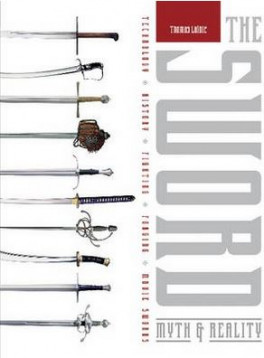 SWORD: MYTH & REALITY, THE: TECHNOLOGY, HISTORY, FIGHTING, FORGING, MOVIE SWORDS