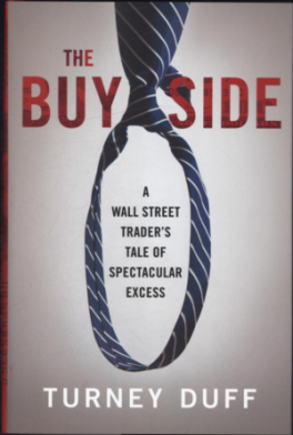BUY SIDE, THE: A WALL STREET TRADER'S TALE OF SPECTACULAR EXCESS