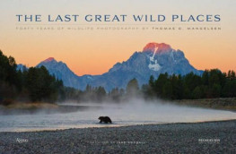 LAST GREAT WILD PLACES, THE: FORTY YEARS OF WILDLIFE PHOTOGRAPHY