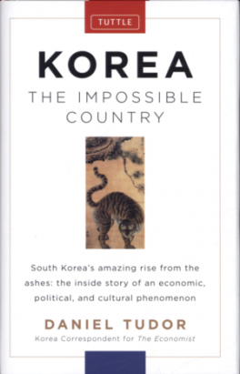 KOREA THE IMPOSSIBLE COUNTRY: SOUTH KOREA' S AMAZING RISE FROM THE ASHES, THE INSIDE STORY OF AN ECONOMIC, POLITICAL AND CULTURAL PHENOMENON