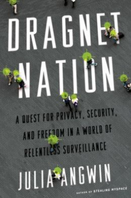 DRAGNET NATION: A QUEST FOR PRIVACY, SECURITY, AND FREEDOM IN A WORLD OF RELENTLESS SURVEILANCE