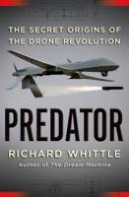 PREDATOR: THE SECRET ORIGINS OF THE DRONE REVOLUTION