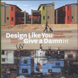 DESIGN LIKE YOU GIVE A DAMN (2): BUILDING CHANGE FROM THE GROUND UP