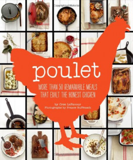 POULET: 160 REMARKABLE RECIPES THAT EXALT THE HONEST CHICKEN