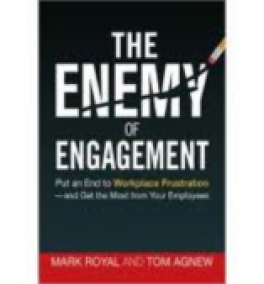 ENEMY OF ENGAGEMENT, THE: PUT AN END TO WORKPLACE FRUSTRATION AND GET THE MOST FROM YOUR EMPLOYEES