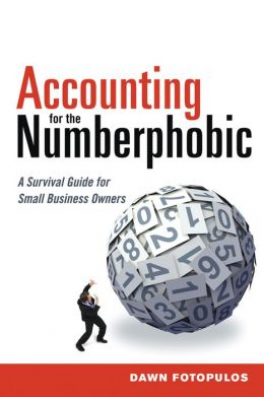 ACCOUNTING FOR THE NUMBERPHOBIC: SURVIVAL GUIDE FOR SMALL BUSINESS OWNERS