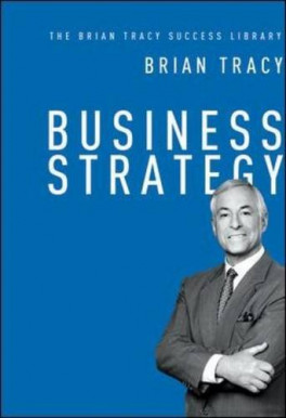 BUSINESS STRATEGY (THE BRAIN TRACY SUCCESS LIBRARY)