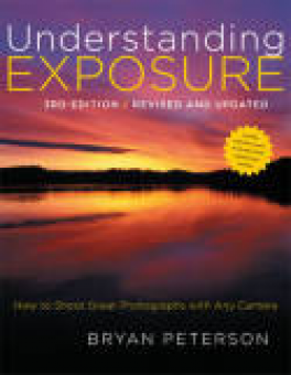UNDERSTANDING EXPOSURE (3RD ED.): HOW TO SHOOT GREAT PHOTOGRAPHS WITH ANY CAMERA