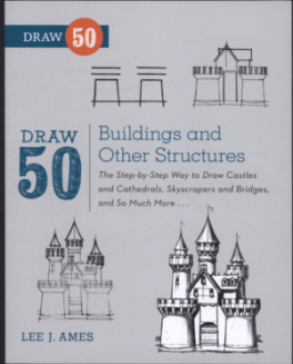 DRAW 50 BUILDINGS AND OTHER STRUCTURES: THE STEP-BY-STEP WAY TO DRAW CASTLES AND CATHEDRALS, SKYSCRAPERS AND BRIDGES, AND SO MUCH MORE