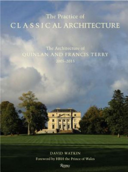 PRACTICE OF CLASSICAL ARCHITECTURE: THE ARCHITECTURE OF QUINLAN AND FRANCIS TERRY, 2005-2015