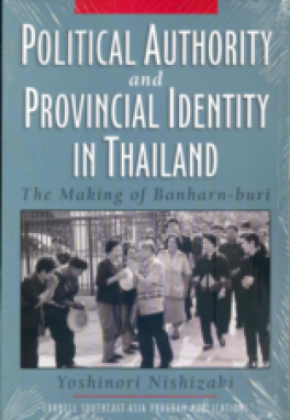 POLITICAL AUTHORITY AND PROVINCIAL INDENTITY IN THAILAND: THE MAKING OF BANHARN-BURI
