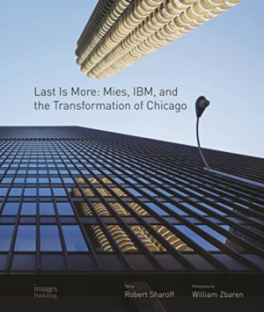 LAST IS MORE: MIES, IBM, AND THE TRANSFORMATION OF CHICAGO