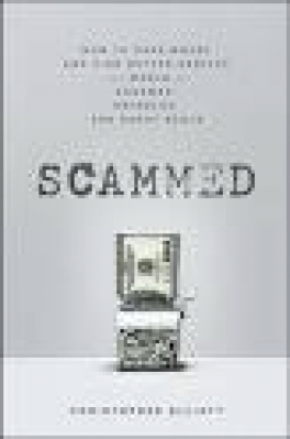 SCAMMED HOW TO SAVE YOUR MONEY AND FIND BETTER SERVICE IN A WORLD OF SCHEMES, SWINDLES, AND SHADY DEALS