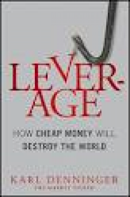 LEVERAGE: HOW CHEAP MONEY WILL DESTROY THE WORLD
