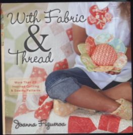 WITH FABRIC & THREAD: MORE THAN 20 INSPIRED QUILTING AND SEWING