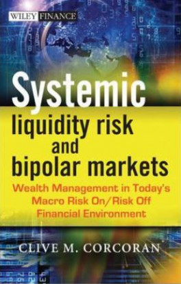 SYSTEMIC LIQUIDITY RISK AND BIPOLAR MARKERS: WEALTH MANAGEMENT IN TODAY'S MACRO RISK ON/RISK OFF FINANCIAL ENVIRONMENT