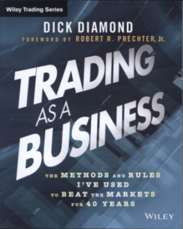 TRADING AS A BUSINESS: THE METHODS AND RULES I'VE USED TO BEAT THE MARKET FOR 40 YEARS