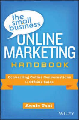 SMALL BUSINESS ONLINE MARKERTING HANDBOOK, THE: CONVERTING ONLINE CONVERSATIONS TO OFFLINE SALES
