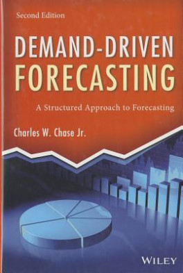 DEMAND-DRIVEN FORECASTING, 2ND EDITION: A STRUCTURED APPROACH TO FORECASTING