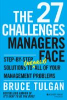 27 CHALLENGES MANAGERS FACE, THE: STEP-BY-STEP SOLUTIONS TO (NEARLY) ALL OF YOUR MANAGEMENT PROBLEMS