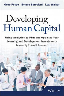 DEVELOPING HUMAN CAPITAL: USING ANALYTICS TO PLAN AND OPTINIZE YOUR LEARNING AND DEVELOPMENT INVESTMENTS