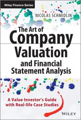 ART OF COMPANY VALUATION AND FINANCIAL STATEMENT ANALYSIS, THE: A VALUE INVESTOR'S GUIDE WITH REAL-LIFE CASE STUDIES