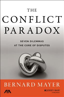 CONFLICT PARADOX, THE: SEVEN DILEMMAS AT THE CORE OF DISPUTES