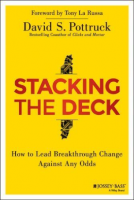 STACKING THE DECK: HOW TO LEAD BREAKTHROUGH CHANGE AGAINST ANY ODDS