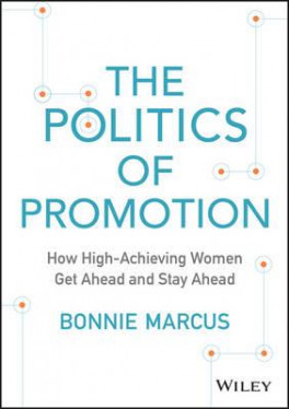 POLITICS OF PROMOTION, THE: HOW HIGH-ACHIEVING WOMEN GET AHEAD AND STAY AHEAD