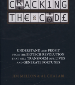 CRACKING THE CODE-UNDERSTAND AND PROFIT FROM THE BIOTECH REVOLUTION THAT WILL TRANSFORM OUR LIVES AND GENERATE FORTUNES