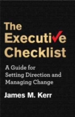 EXECUTIVE CHECKLIST, THE: A GUIDE FOR SETTING DIRECTION AND MANAGING CHANGE
