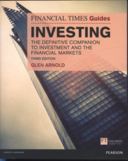FINANCIAL TIMES GUIDE TO INVESTING, THE: THE DEFINITIVE COMPANION TO INVESTMENT AND THE FINANCIAL MARKETS, (3/E)