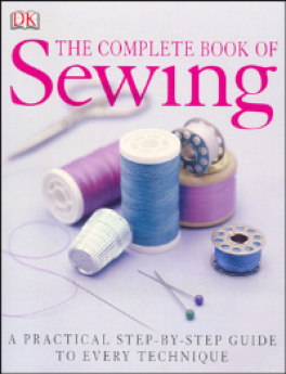 COMPLETE BOOK OF SEWING, THE: A PRACTICAL STEP-BY-STEP GUIDE TO EVERY TECHNIQUE