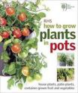 RHS: HOW TO GROW PLANTS IN POTS