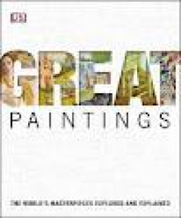 GREAT PAINTINGS: THE WORLD'S GREATEST MASTERPIECES EXPLORED AND EXPLAINED