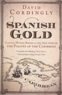 SPANISH GOLD: CAPTAIN WOODES ROGERS AND THE PIRATES OF THE CARIBBEAN